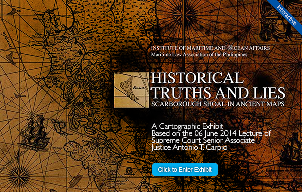 Historical Truths and Lies Scarborough Shoal in Ancient Maps A Cartographic Exhibit based on the 06 June 2014 Lecture of Supreme Court Senior Associate Justice Antonio T. Carpio