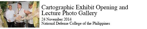Cartographic Exhibit Opening and Lecture Photo Gallery 24 November 2014, National Defense College of the Philippines